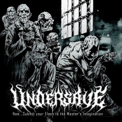 Undersave - Now… Submit your Flesh to the Master's Imagination