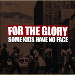 For The Glory - Some Kids Have no Face